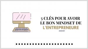 5 clés pour avoir le bon mindset de l'entrepreneure