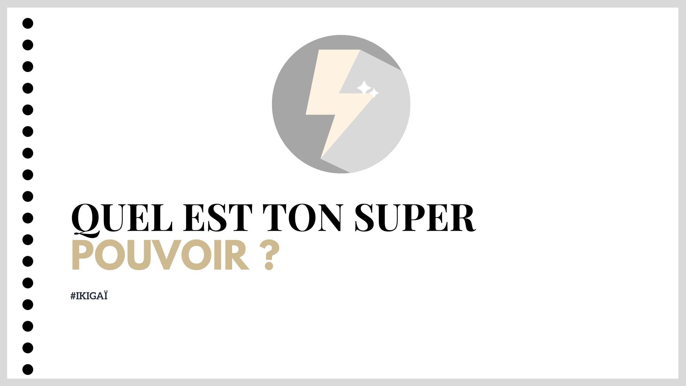 Quel est ton super pouvoir ?