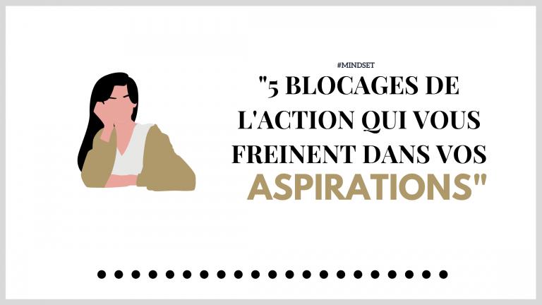 5 Blocages de l'action qui vous freinent dans vos aspirations