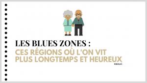 Les blue zones : les régions dans le monde où l'on vit heureux