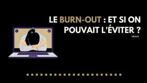 Le burn out : et si on pouvait l'éviter ?