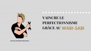 Vaincre le perfectionnisme grâce au Wabi sabi