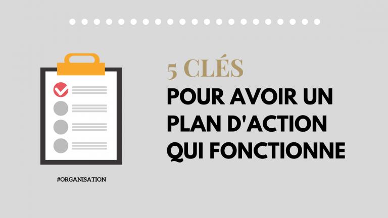 5 clés pour avoir un plan d'action qui fonctionne