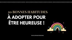 20 bonnes habitudes à adopter pour être heureuse