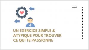 Un exercice simple et atypique pour trouver ce qui te passionne