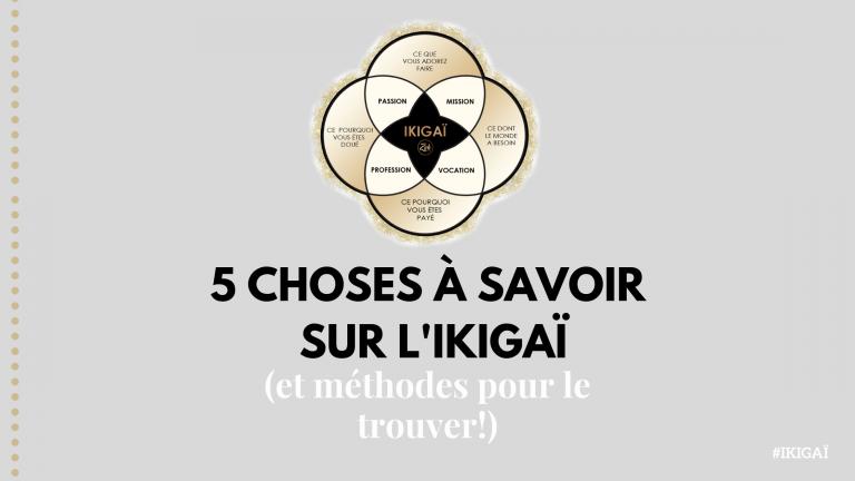 5 choses à savoir sur l'Ikigaï (et méthodes pour le trouver)